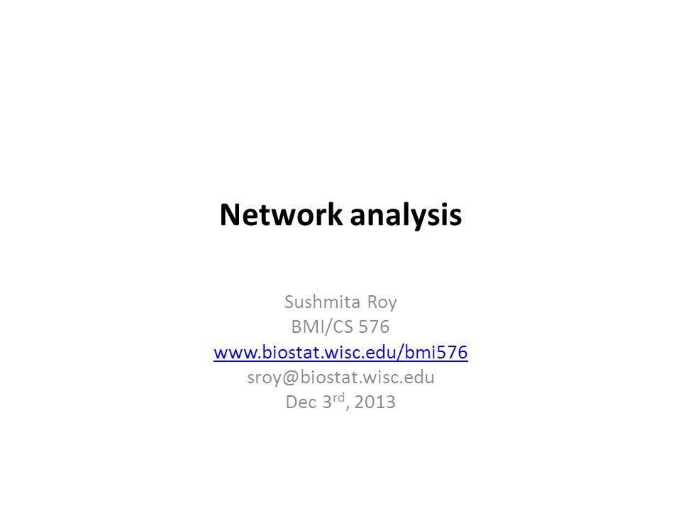 Network analysis Sushmita Roy BMI/CS 576 www.biostat.wisc.edu/bmi576