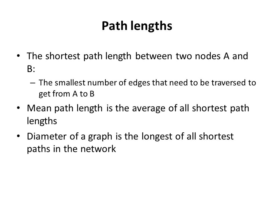Path lengths The shortest path length between two nodes A and B: