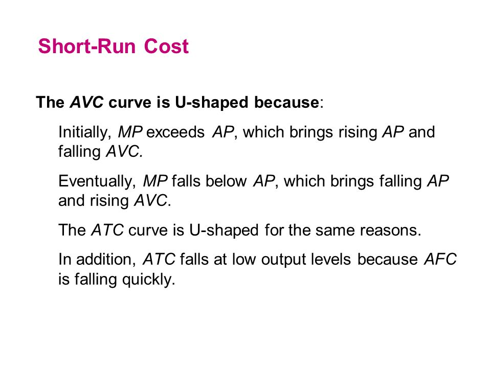 Short-Run Cost The AVC curve is U-shaped because:
