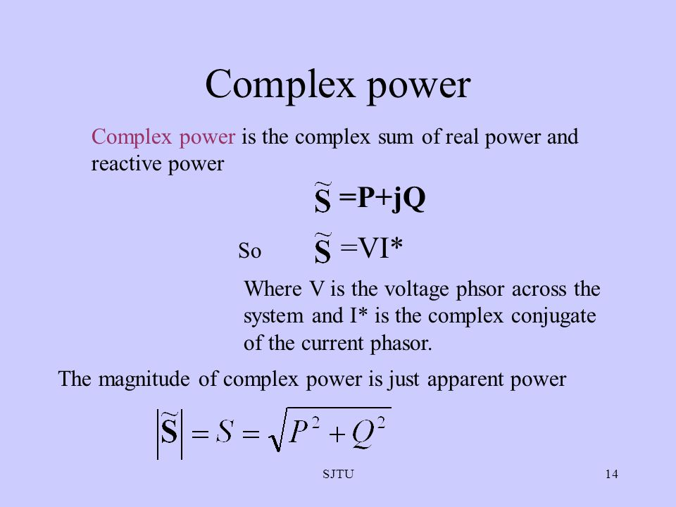 Complex power Complex power is the complex sum of real power and reactive power. =P+jQ. So =VI*