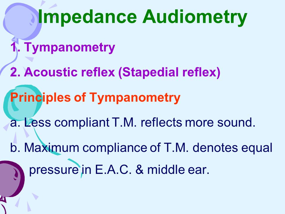 Impedance Audiometry 1. Tympanometry