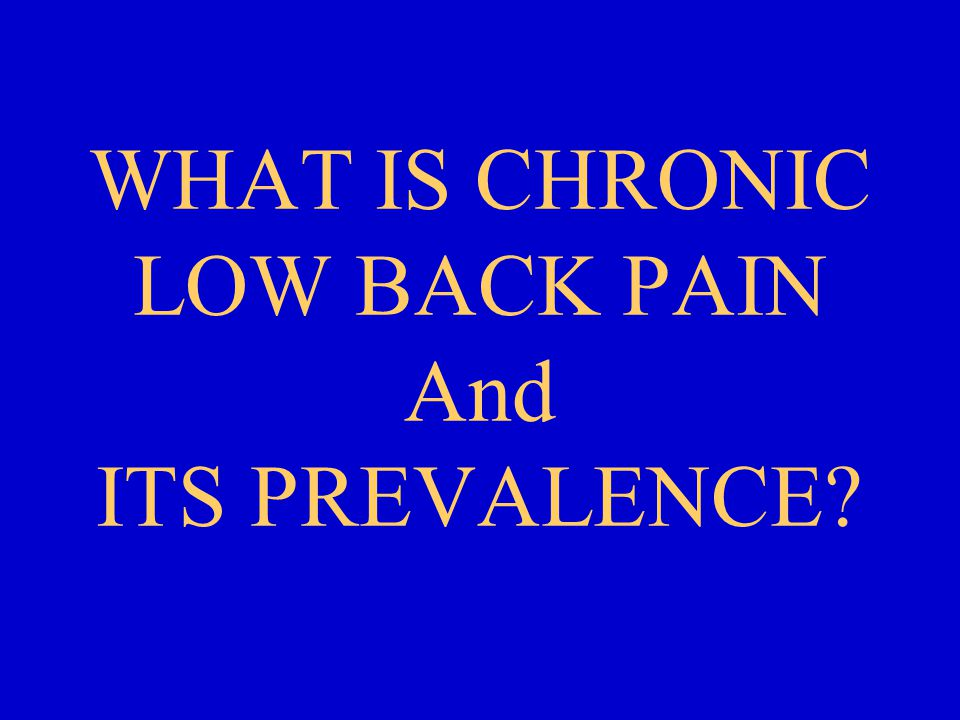 WHAT IS CHRONIC LOW BACK PAIN And ITS PREVALENCE