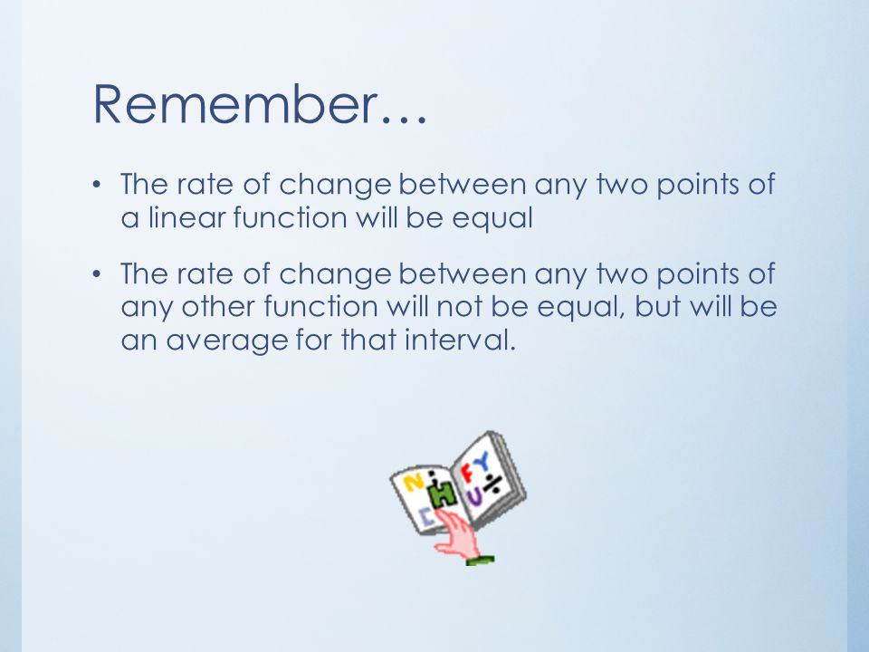 Remember… The rate of change between any two points of a linear function will be equal.