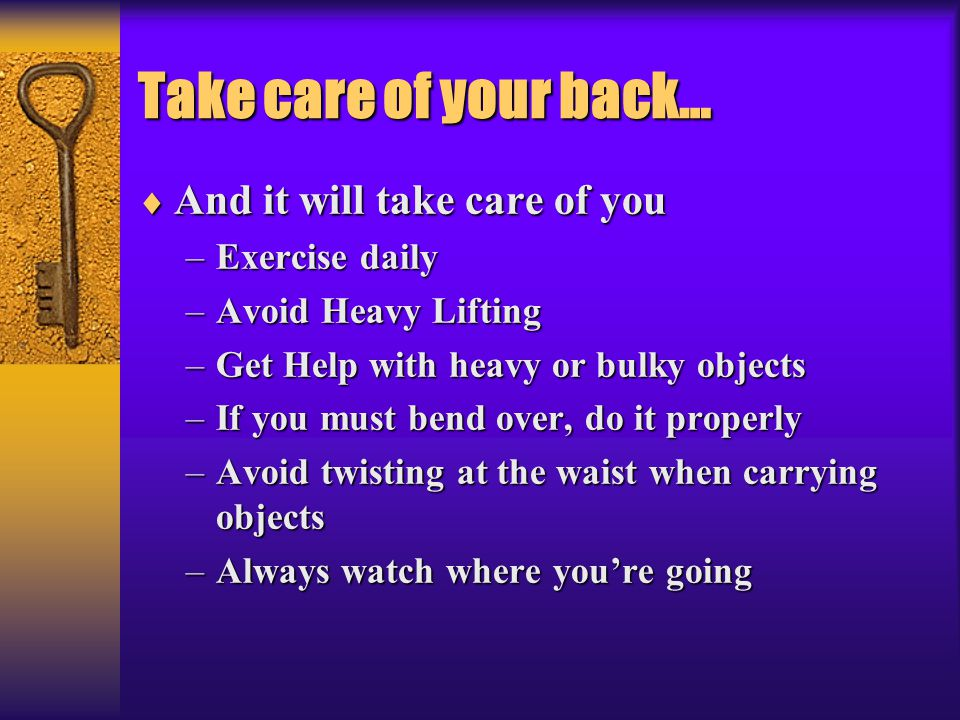 Take care of your back… And it will take care of you Exercise daily