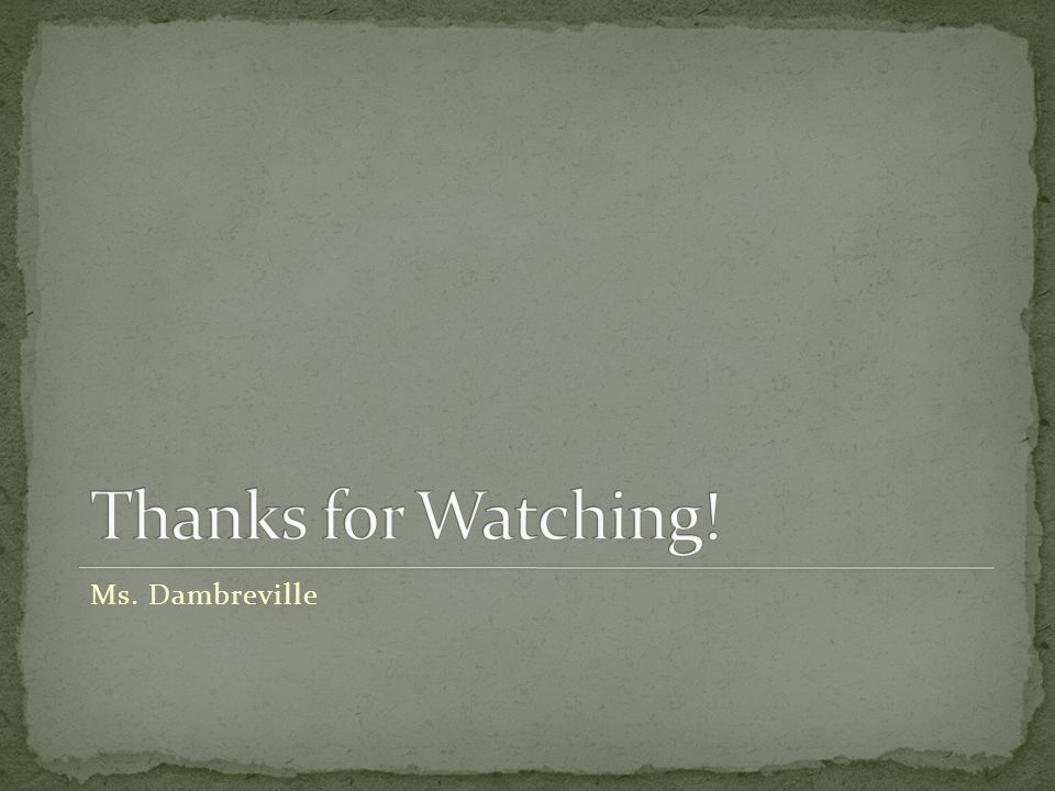 Thanks for Watching! Ms. Dambreville