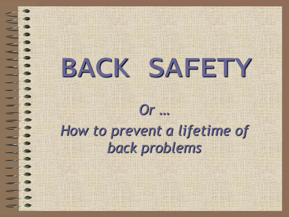 Or … How to prevent a lifetime of back problems