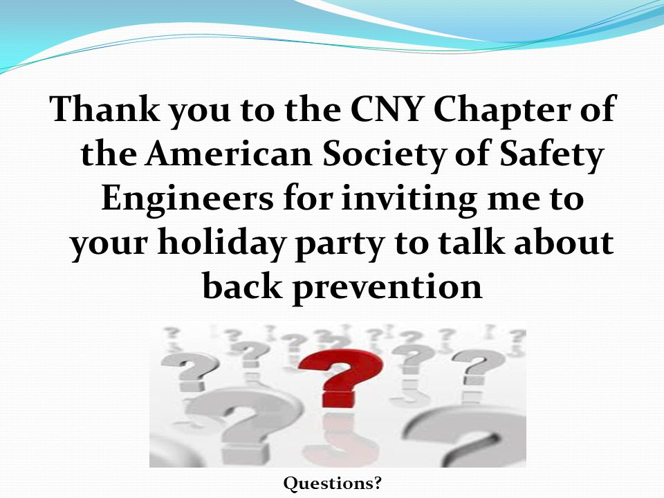 Thank you to the CNY Chapter of the American Society of Safety Engineers for inviting me to your holiday party to talk about back prevention