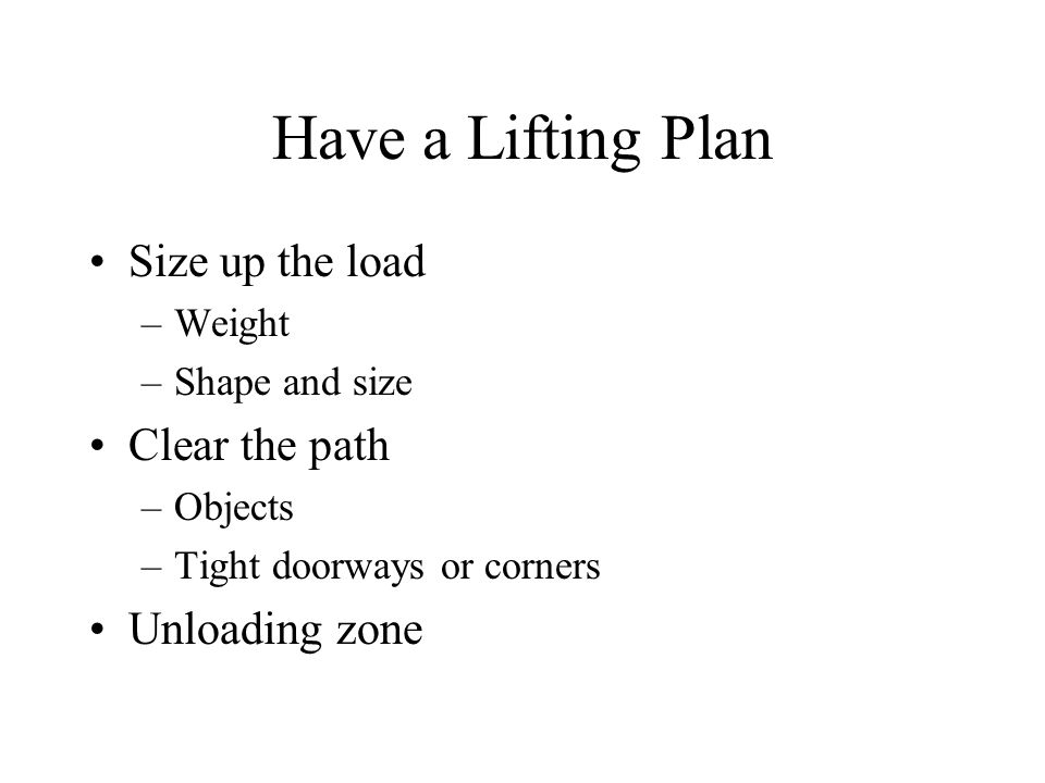 Have a Lifting Plan Size up the load Clear the path Unloading zone