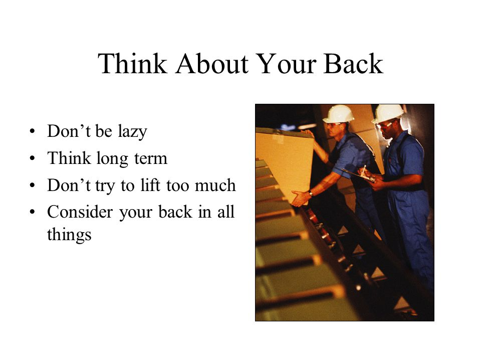Think About Your Back Don't be lazy Think long term