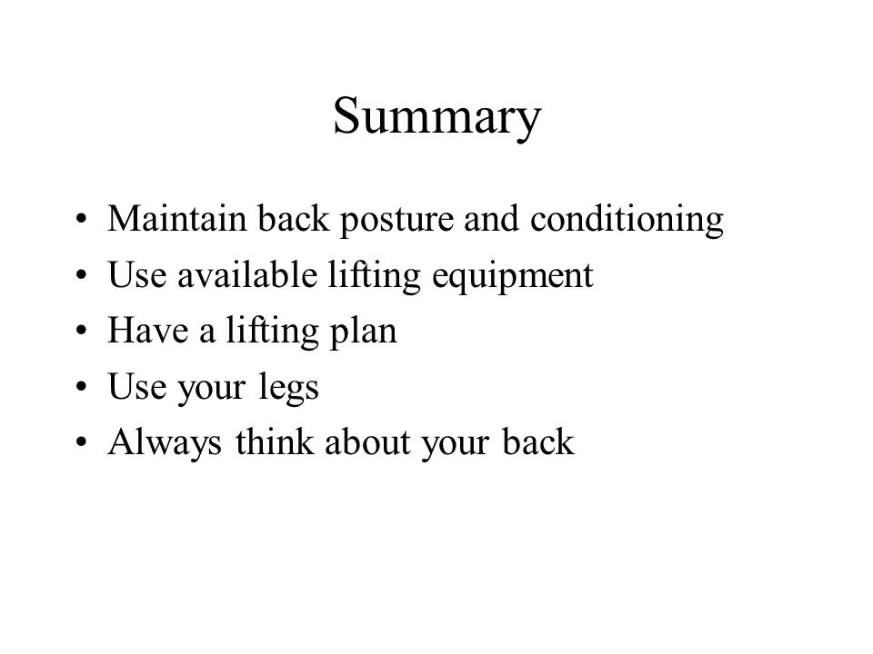 Summary Maintain back posture and conditioning