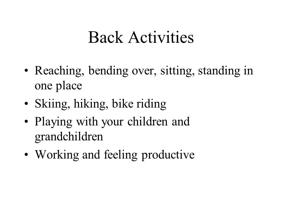 Back Activities Reaching, bending over, sitting, standing in one place