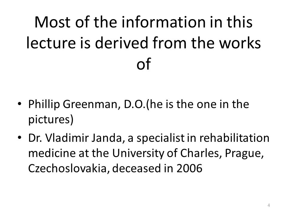 Most of the information in this lecture is derived from the works of