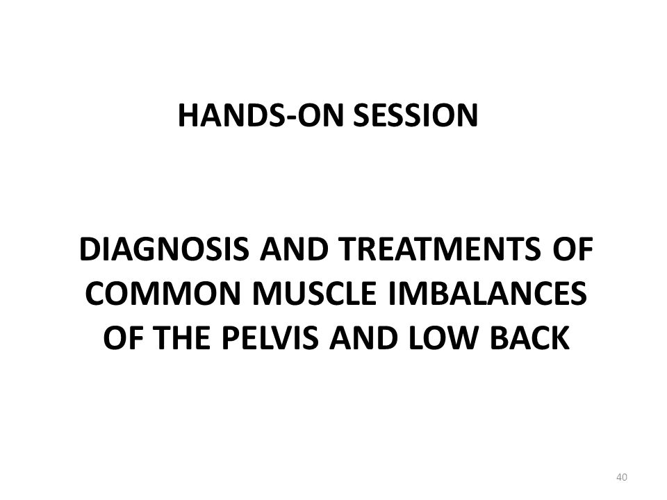 Hands-On session Diagnosis and Treatments of Common Muscle Imbalances of the Pelvis and Low Back