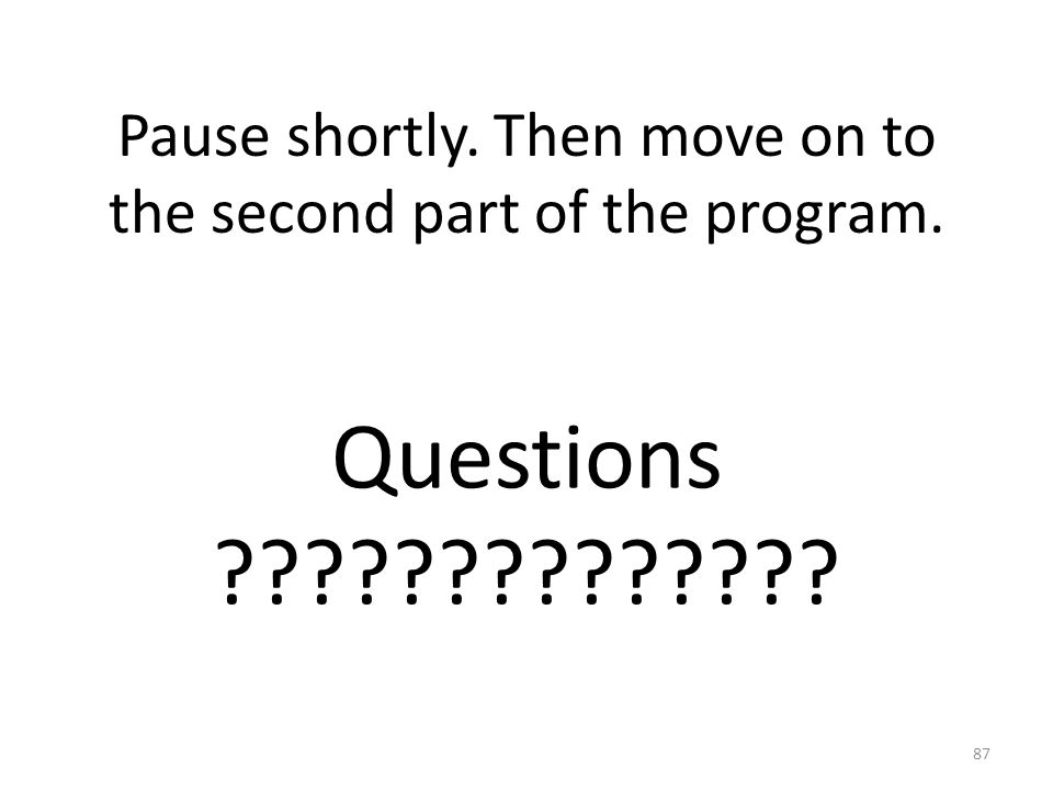 Pause shortly. Then move on to the second part of the program.