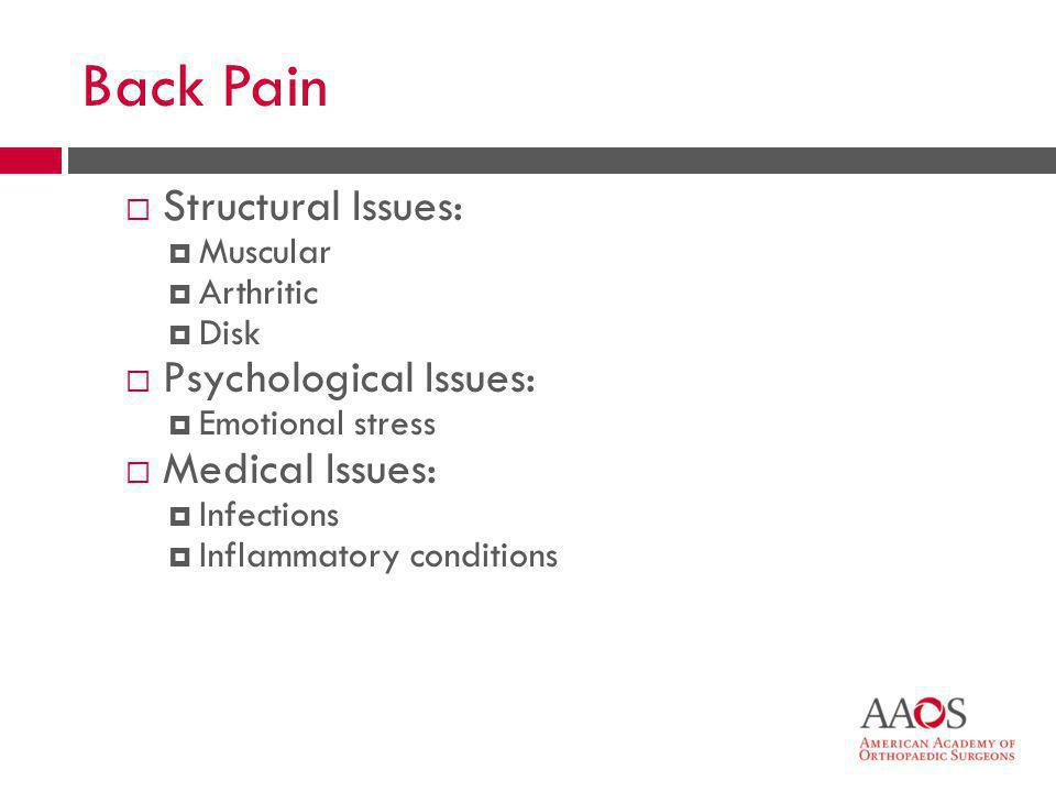 Back Pain Structural Issues: Psychological Issues: Medical Issues: