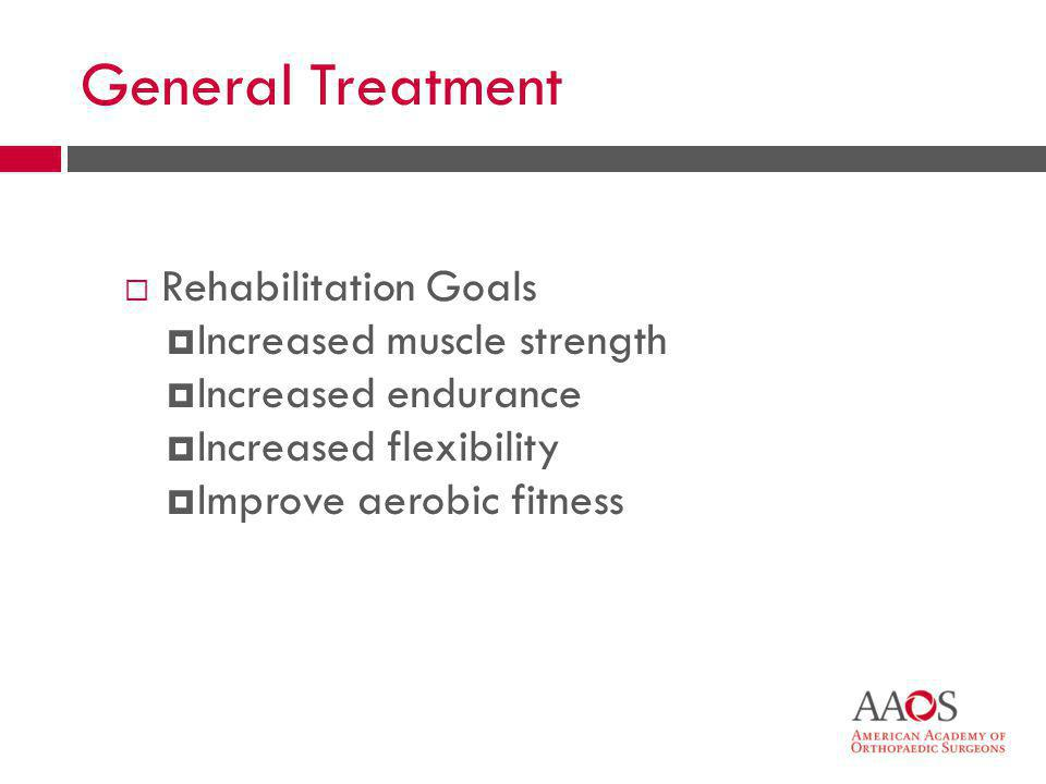 General Treatment Rehabilitation Goals Increased muscle strength