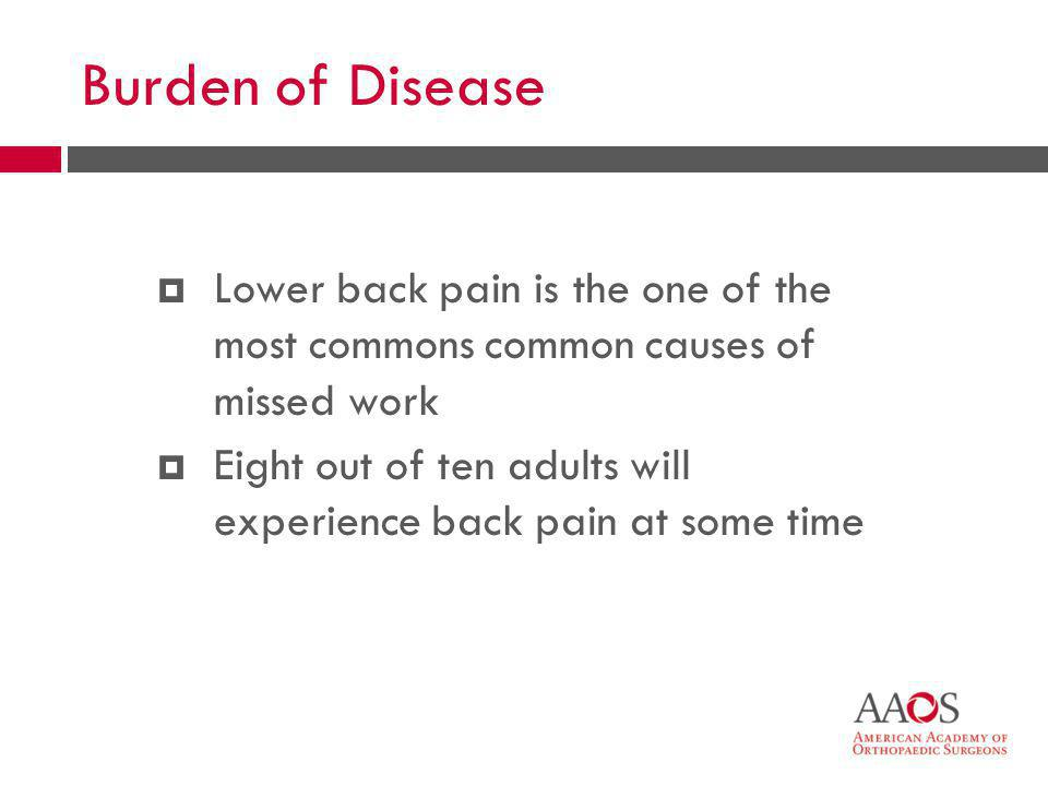 Burden of Disease Lower back pain is the one of the most commons common causes of missed work.
