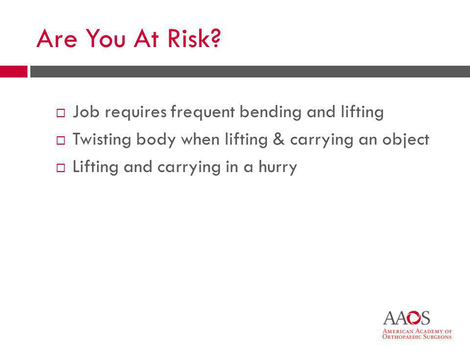 Are You At Risk Job requires frequent bending and lifting