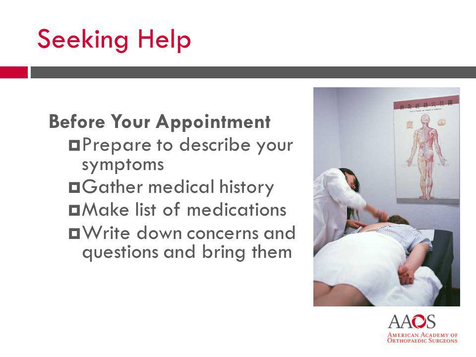 Seeking Help Before Your Appointment Prepare to describe your symptoms