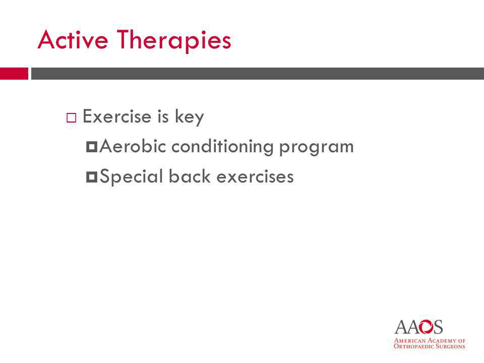 Active Therapies Exercise is key Aerobic conditioning program