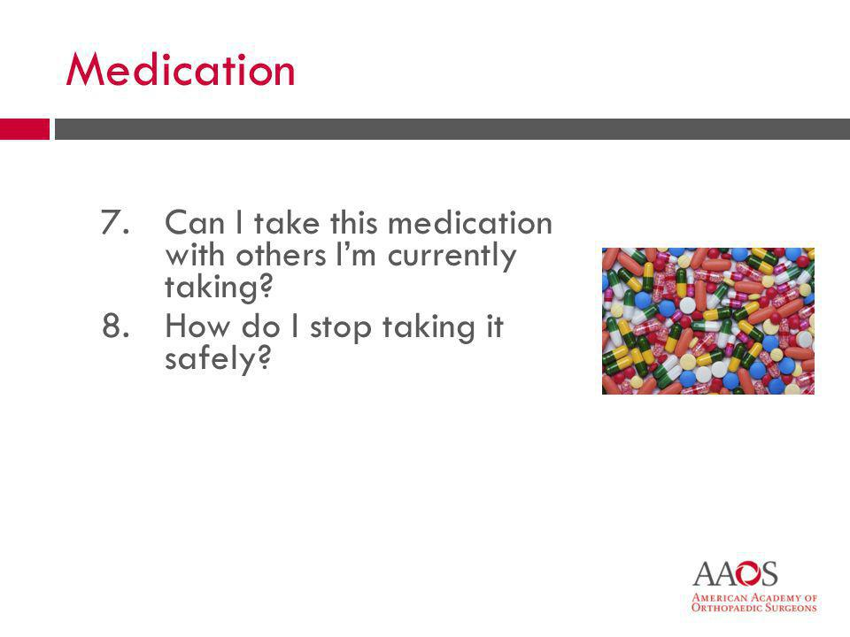 Medication 7. Can I take this medication with others I'm currently taking 8. How do I stop taking it safely