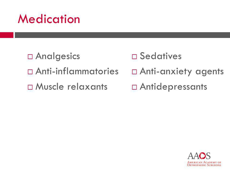 Medication Analgesics Anti-inflammatories Muscle relaxants Sedatives