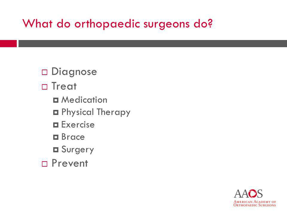 What do orthopaedic surgeons do