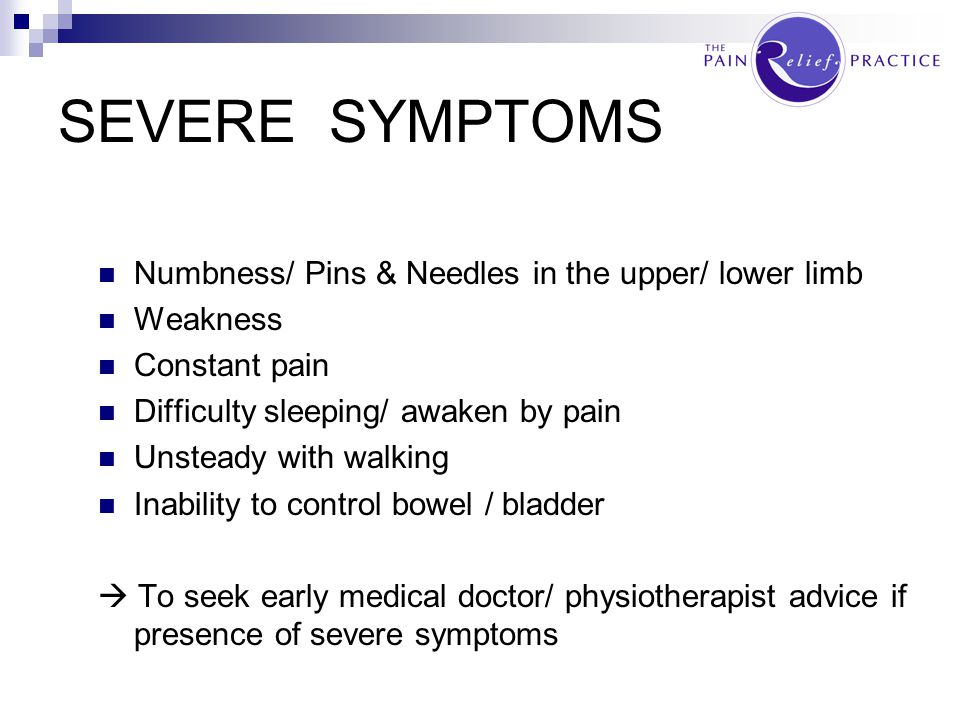 SEVERE SYMPTOMS Numbness/ Pins & Needles in the upper/ lower limb