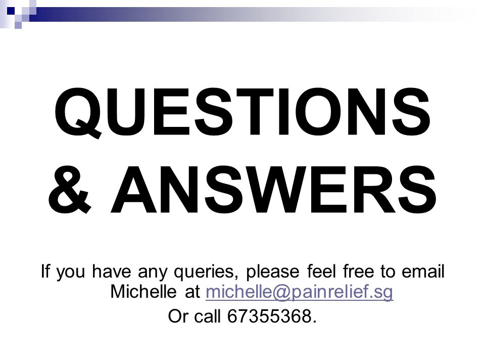 QUESTIONS & ANSWERS If you have any queries, please feel free to email Michelle at michelle@painrelief.sg.