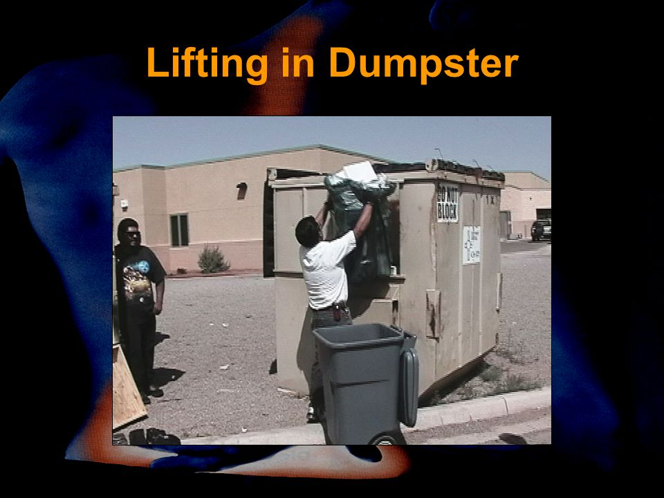 Lifting in Dumpster Awkward posture-overhead lift