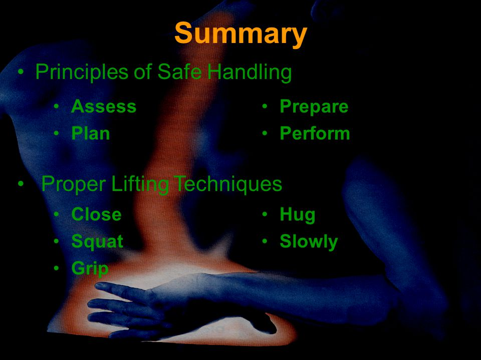 Summary Principles of Safe Handling Proper Lifting Techniques Assess