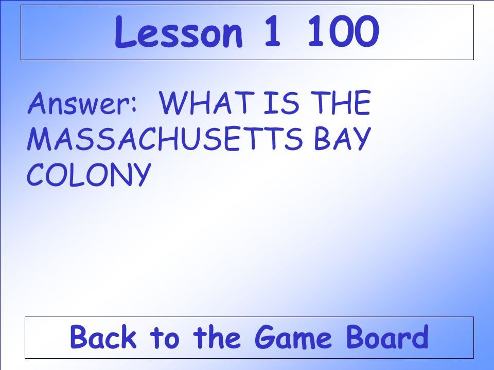 Lesson 1 100 Answer: WHAT IS THE MASSACHUSETTS BAY COLONY