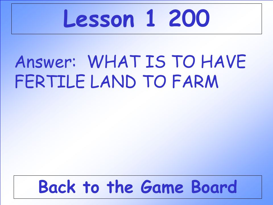 Lesson 1 200 Answer: WHAT IS TO HAVE FERTILE LAND TO FARM