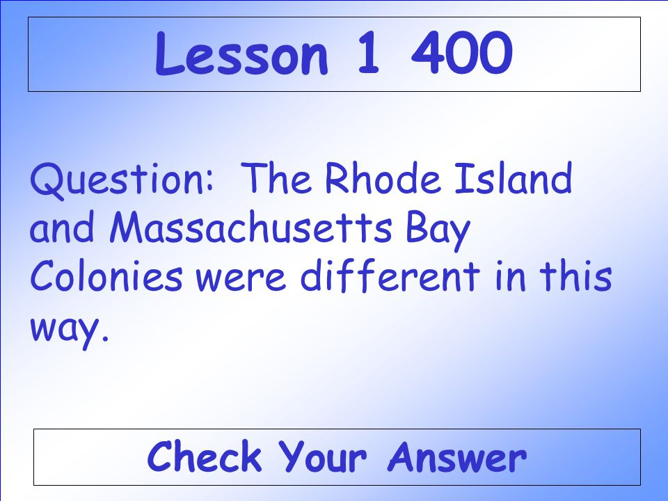 Lesson 1 400 Question: The Rhode Island and Massachusetts Bay Colonies were different in this way.