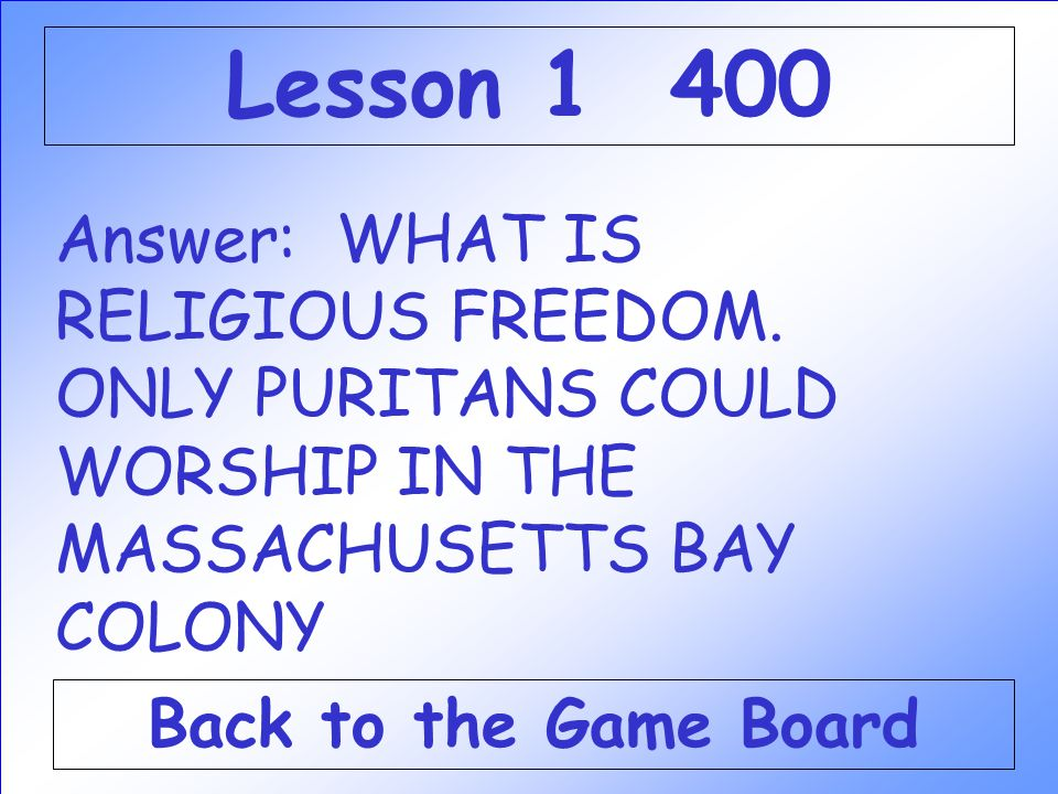 Lesson 1 400 Answer: WHAT IS RELIGIOUS FREEDOM. ONLY PURITANS COULD WORSHIP IN THE MASSACHUSETTS BAY COLONY.