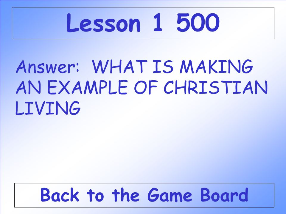 Lesson 1 500 Answer: WHAT IS MAKING AN EXAMPLE OF CHRISTIAN LIVING