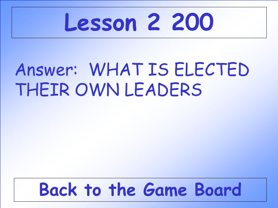 Lesson 2 200 Answer: WHAT IS ELECTED THEIR OWN LEADERS