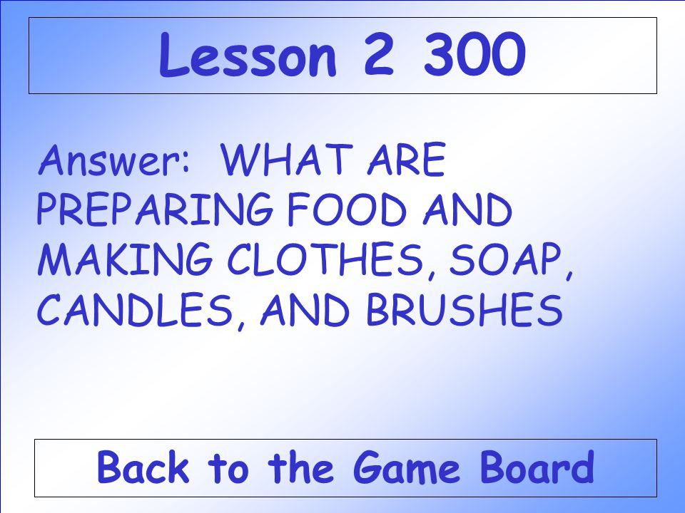 Lesson 2 300 Answer: WHAT ARE PREPARING FOOD AND MAKING CLOTHES, SOAP, CANDLES, AND BRUSHES.