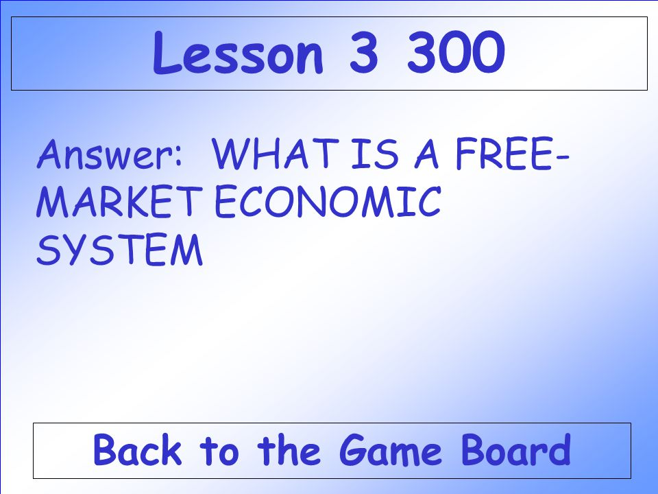 Lesson 3 300 Answer: WHAT IS A FREE-MARKET ECONOMIC SYSTEM