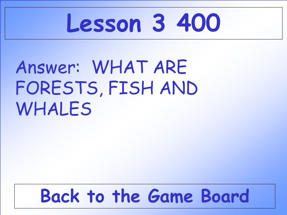 Lesson 3 400 Answer: WHAT ARE FORESTS, FISH AND WHALES