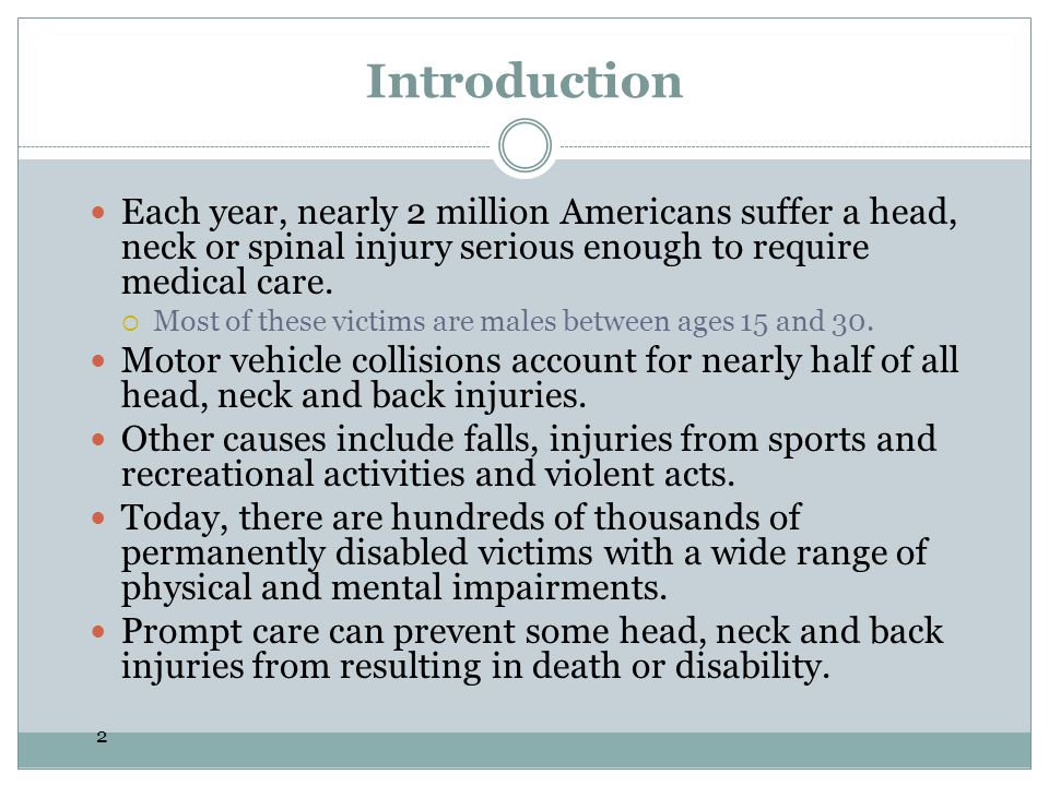 Introduction Each year, nearly 2 million Americans suffer a head, neck or spinal injury serious enough to require medical care.