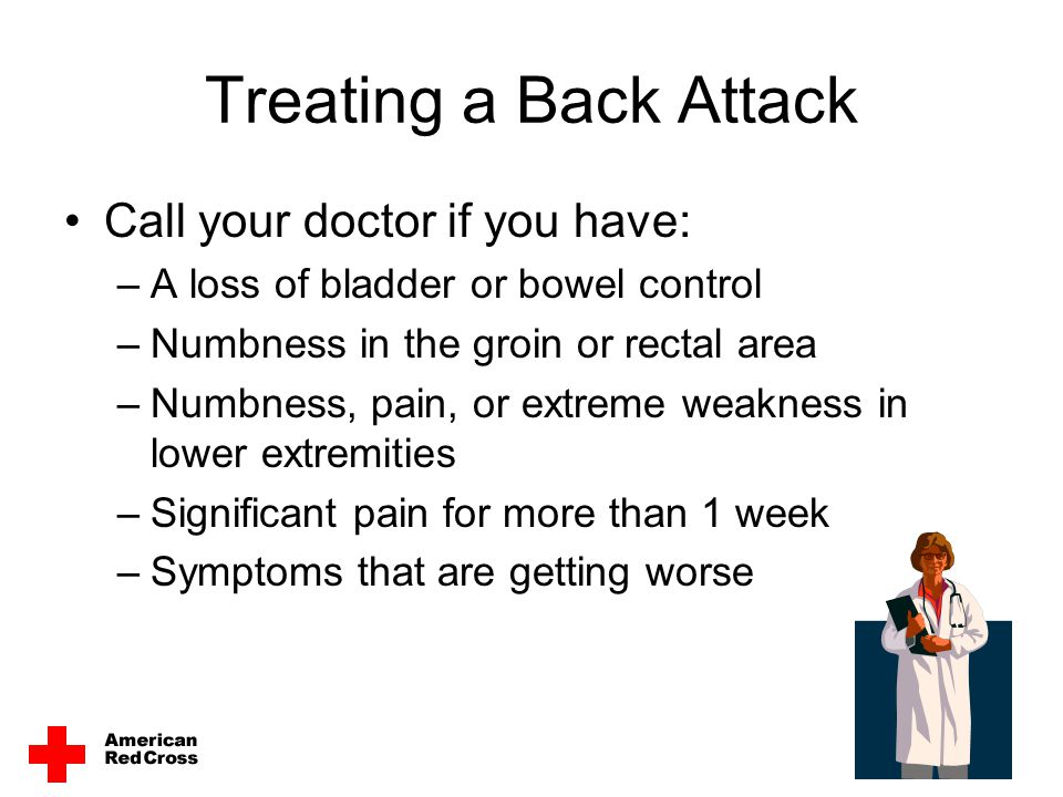 Treating a Back Attack Call your doctor if you have: