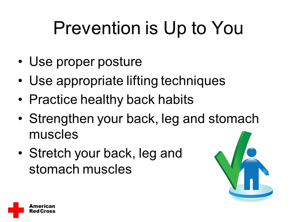 Prevention is Up to You Use proper posture