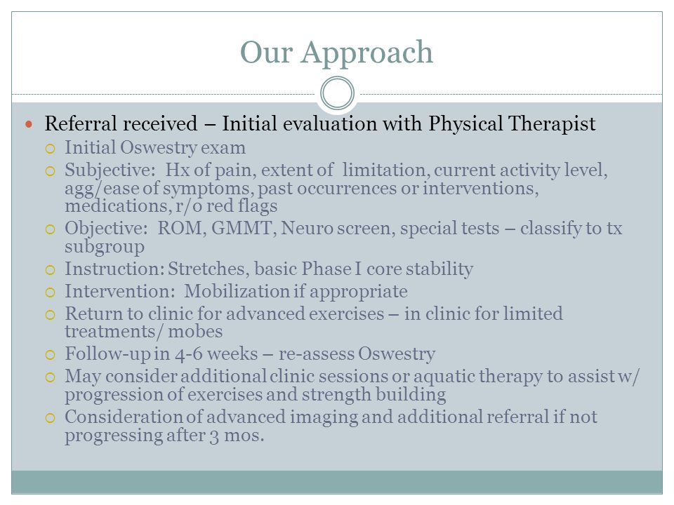 Our Approach Referral received – Initial evaluation with Physical Therapist. Initial Oswestry exam.