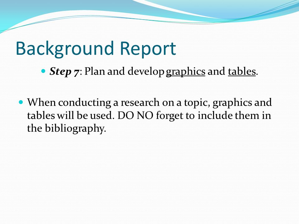 Step 7: Plan and develop graphics and tables.