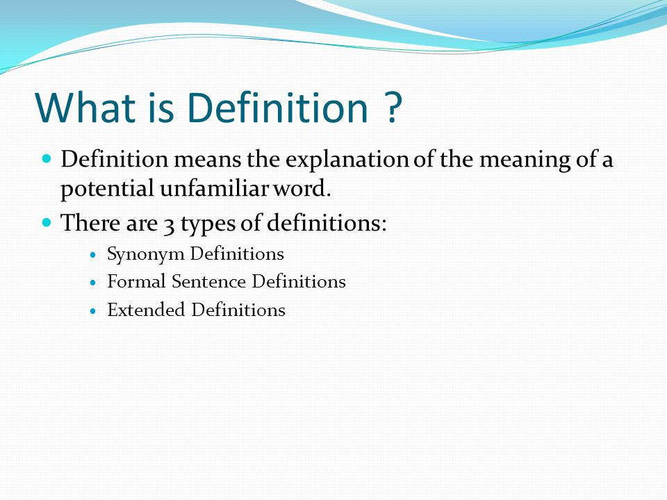 What is Definition Definition means the explanation of the meaning of a potential unfamiliar word.