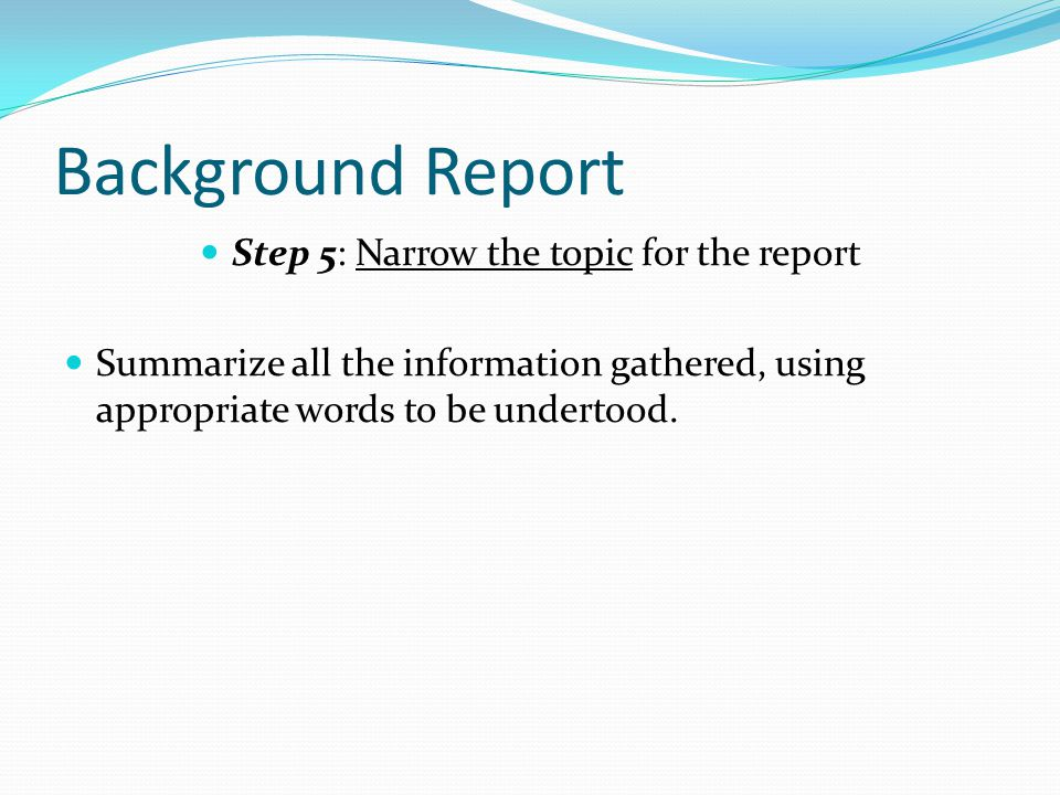 Step 5: Narrow the topic for the report
