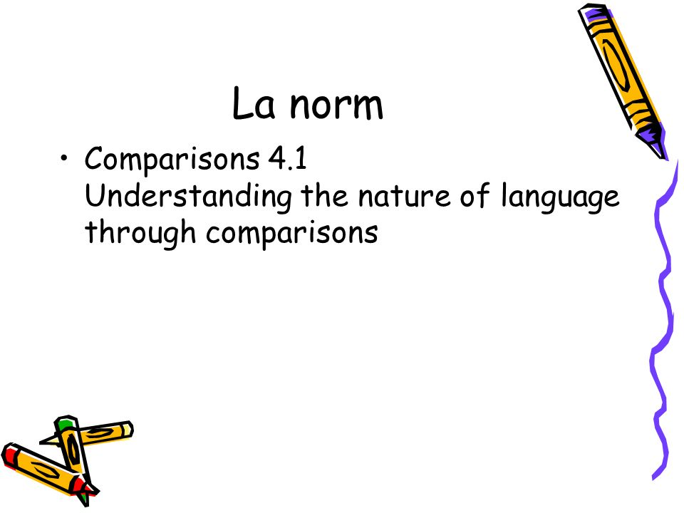 La norm Comparisons 4.1 Understanding the nature of language through comparisons