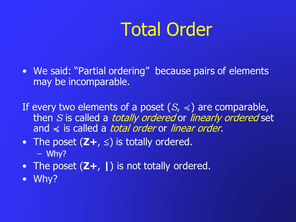 Total OrderWe said: Partial ordering because pairs of elements may be incomparable.