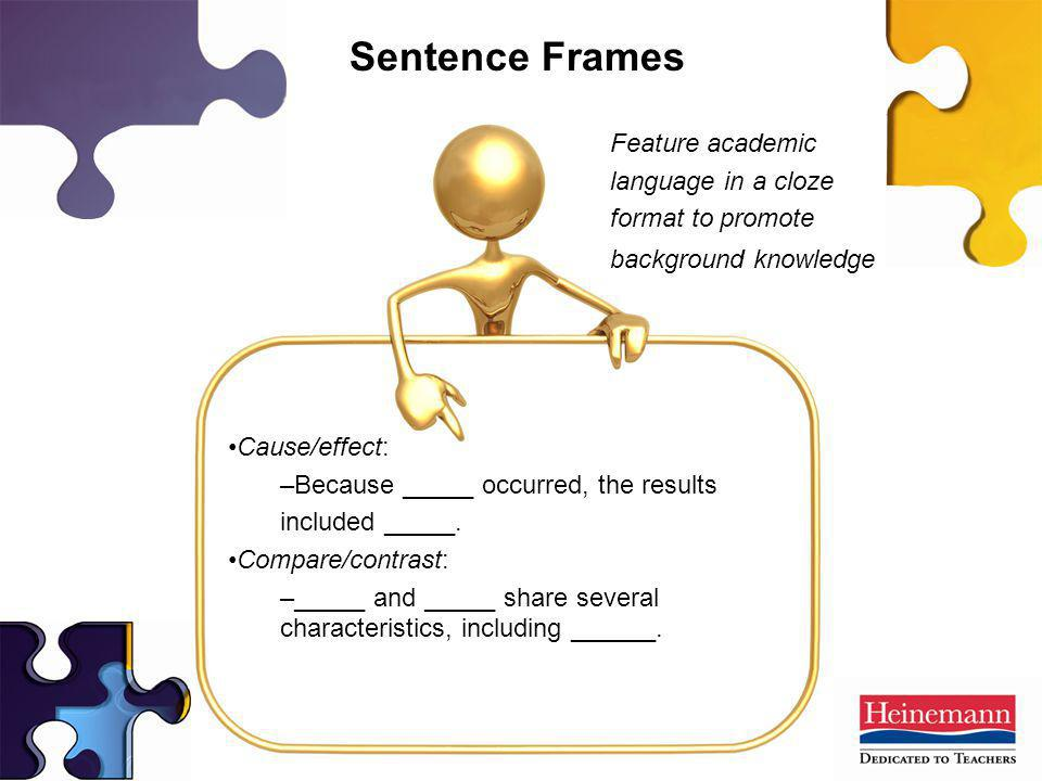Sentence Frames Feature academic language in a cloze format to promote